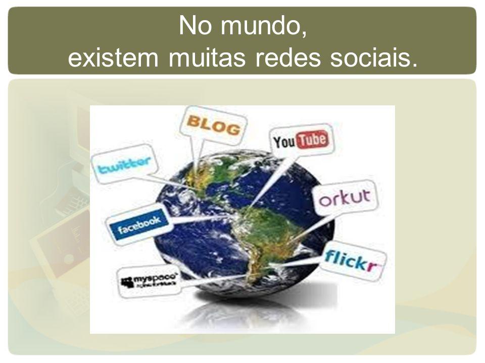 No mundo, existem muitas redes sociais.