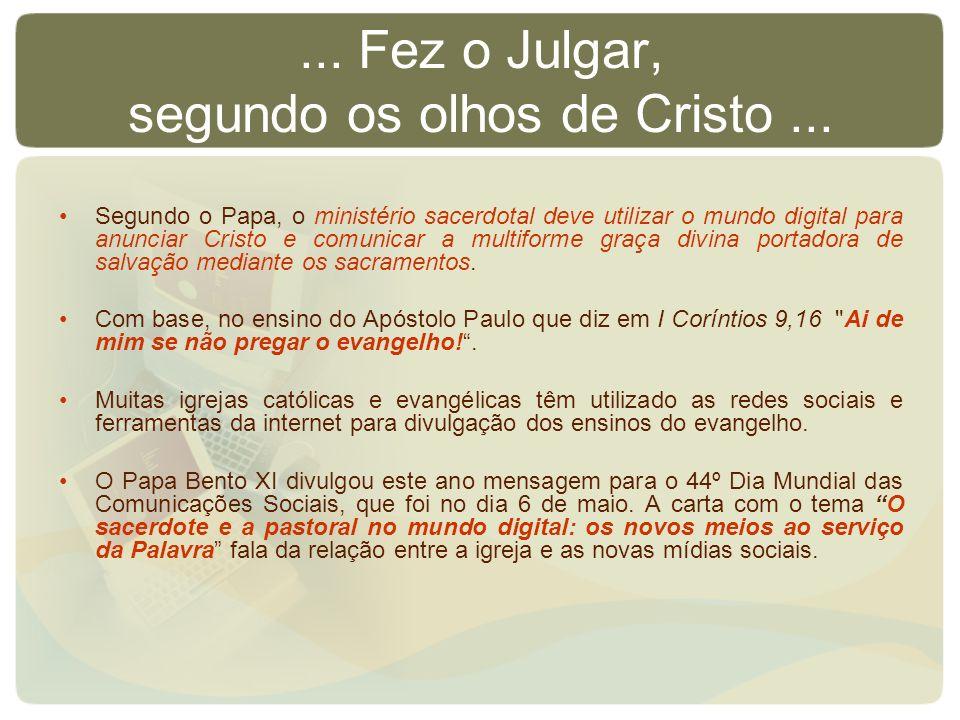 ... Fez o Julgar, segundo os olhos de Cristo ...