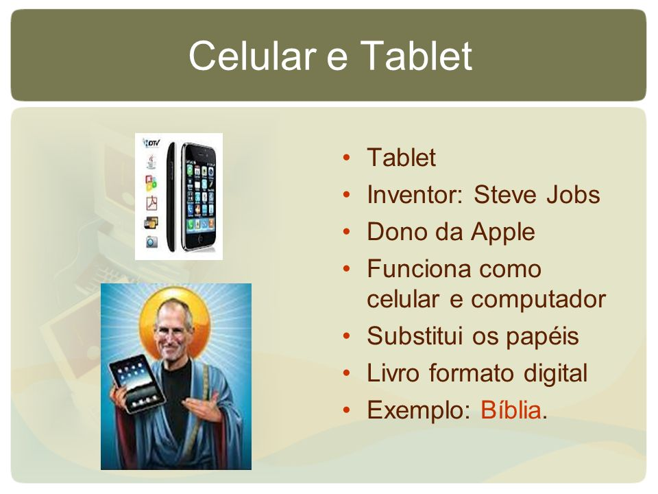Celular e Tablet Tablet Inventor: Steve Jobs Dono da Apple