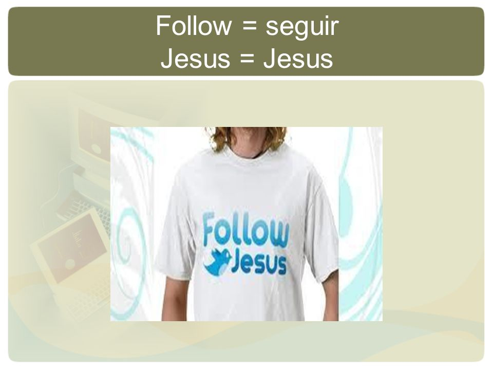Follow = seguir Jesus = Jesus