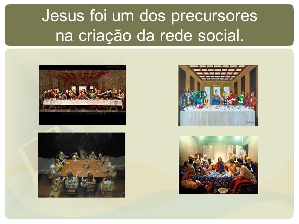 Jesus foi um dos precursores na criação da rede social.