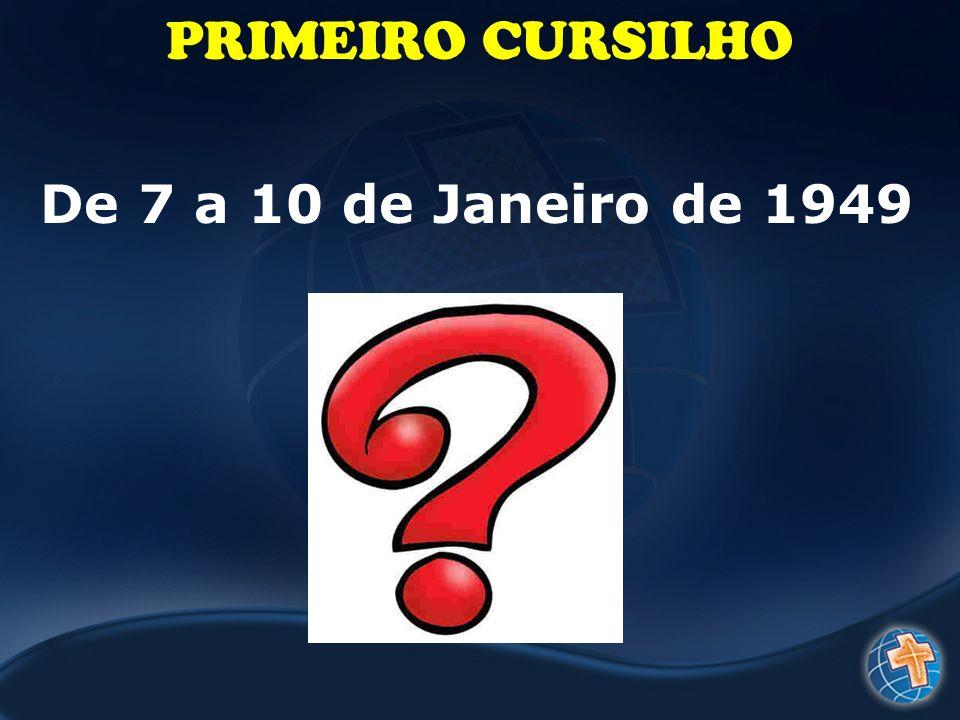 PRIMEIRO CURSILHO De 7 a 10 de Janeiro de 1949