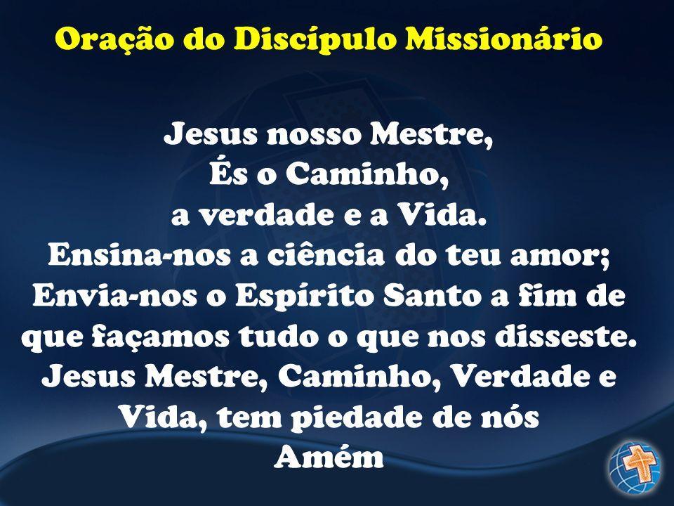 Oração do Discípulo Missionário Jesus nosso Mestre, És o Caminho,
