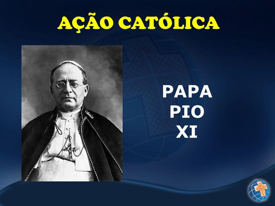 AÇÃO CATÓLICA PAPA PIO XI