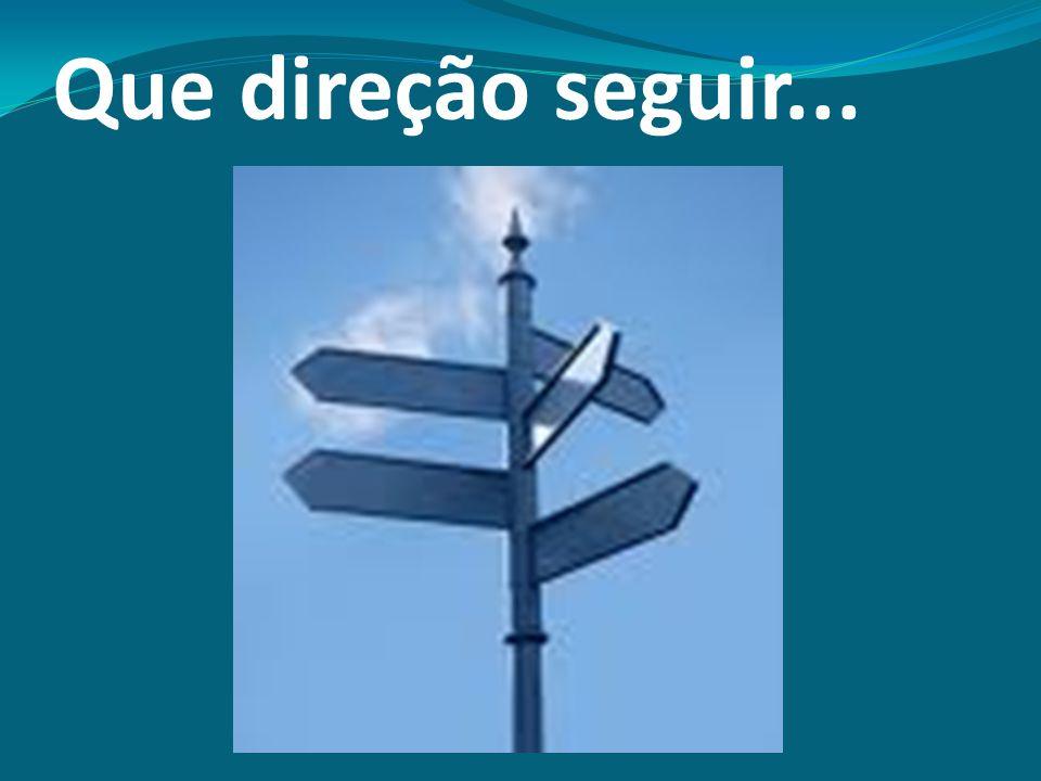 Que direção seguir...