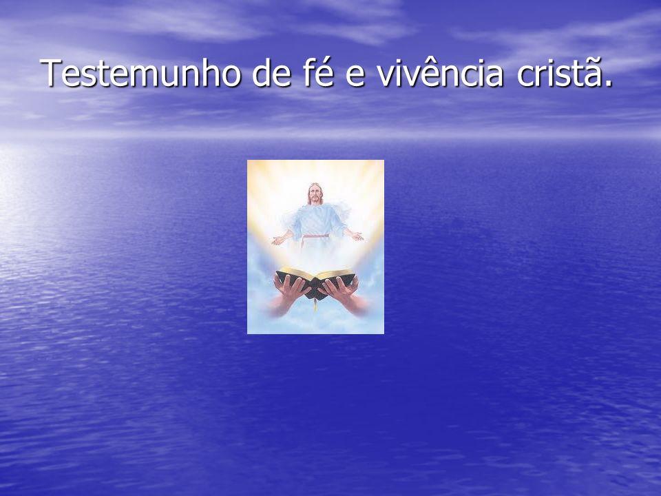 Testemunho de fé e vivência cristã.