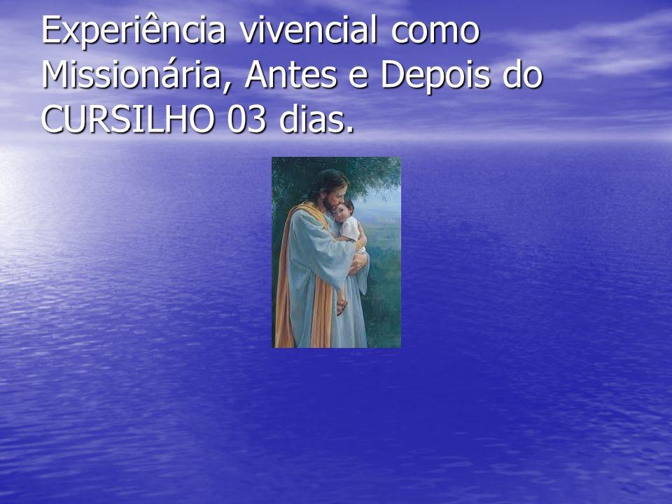Experiência vivencial como Missionária, Antes e Depois do CURSILHO 03 dias.