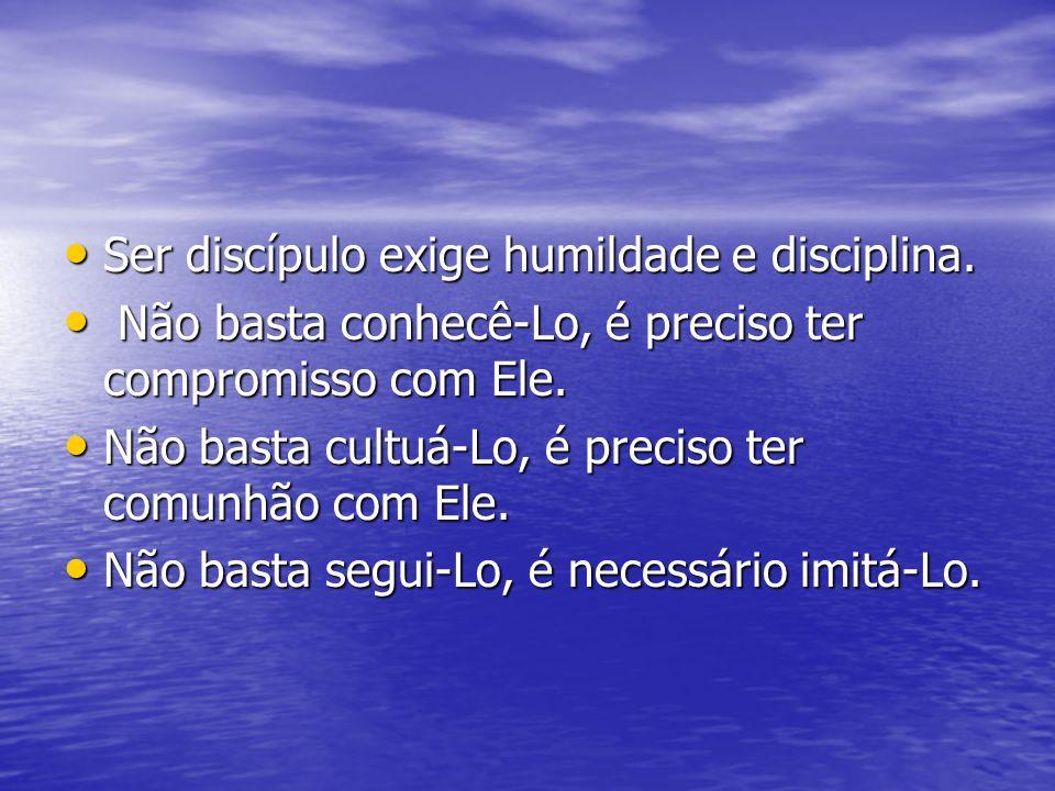 Ser discípulo exige humildade e disciplina.