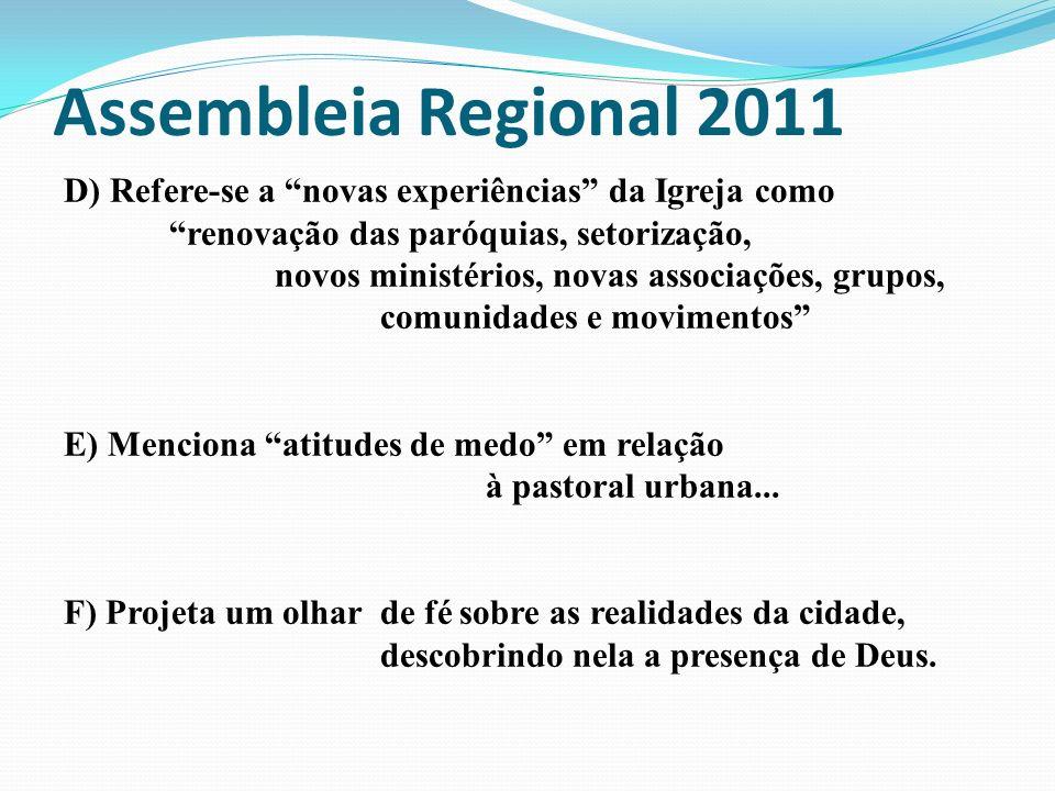 Assembleia Regional 2011 D) Refere-se a novas experiências da Igreja como. renovação das paróquias, setorização,