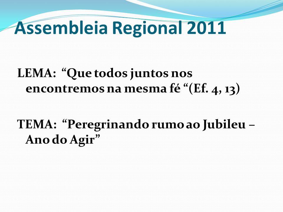 Assembleia Regional 2011 LEMA: Que todos juntos nos encontremos na mesma fé (Ef.