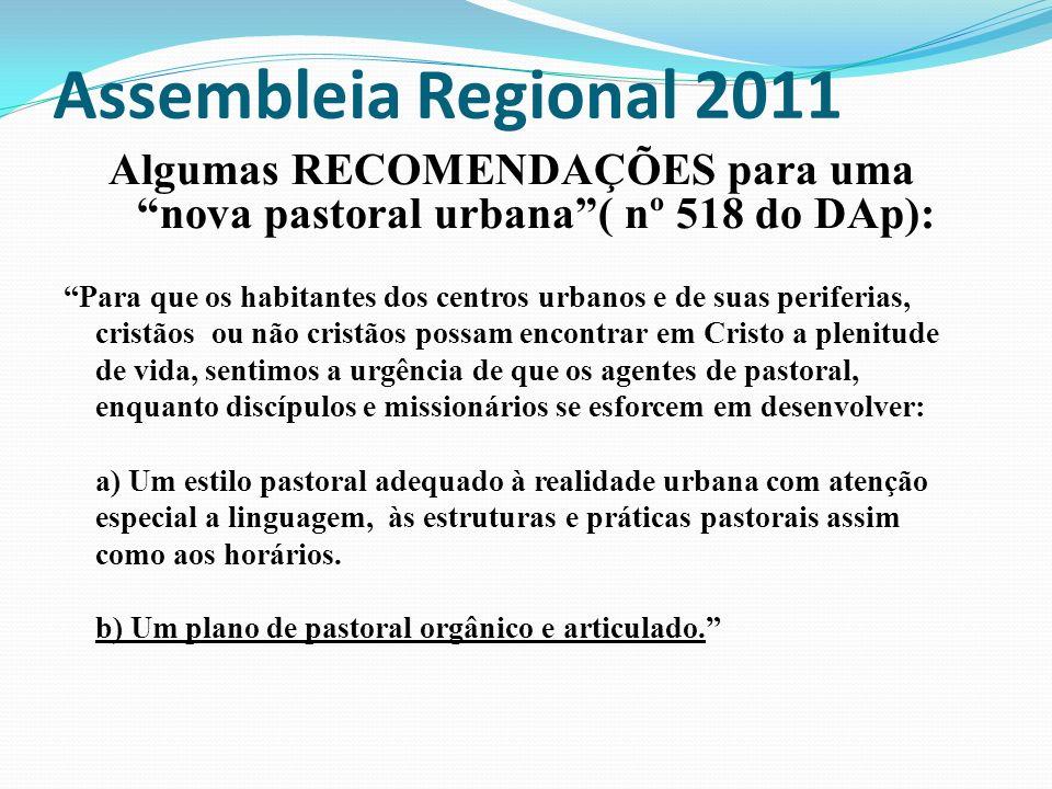 Assembleia Regional 2011 Algumas RECOMENDAÇÕES para uma nova pastoral urbana ( nº 518 do DAp):