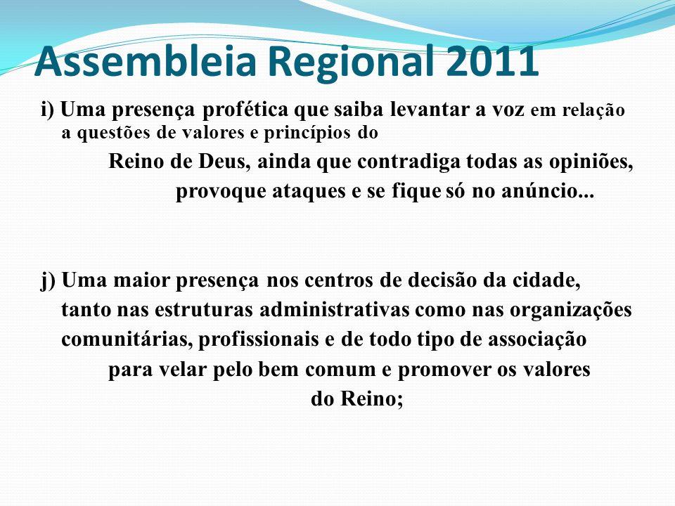Assembleia Regional 2011 i) Uma presença profética que saiba levantar a voz em relação a questões de valores e princípios do.