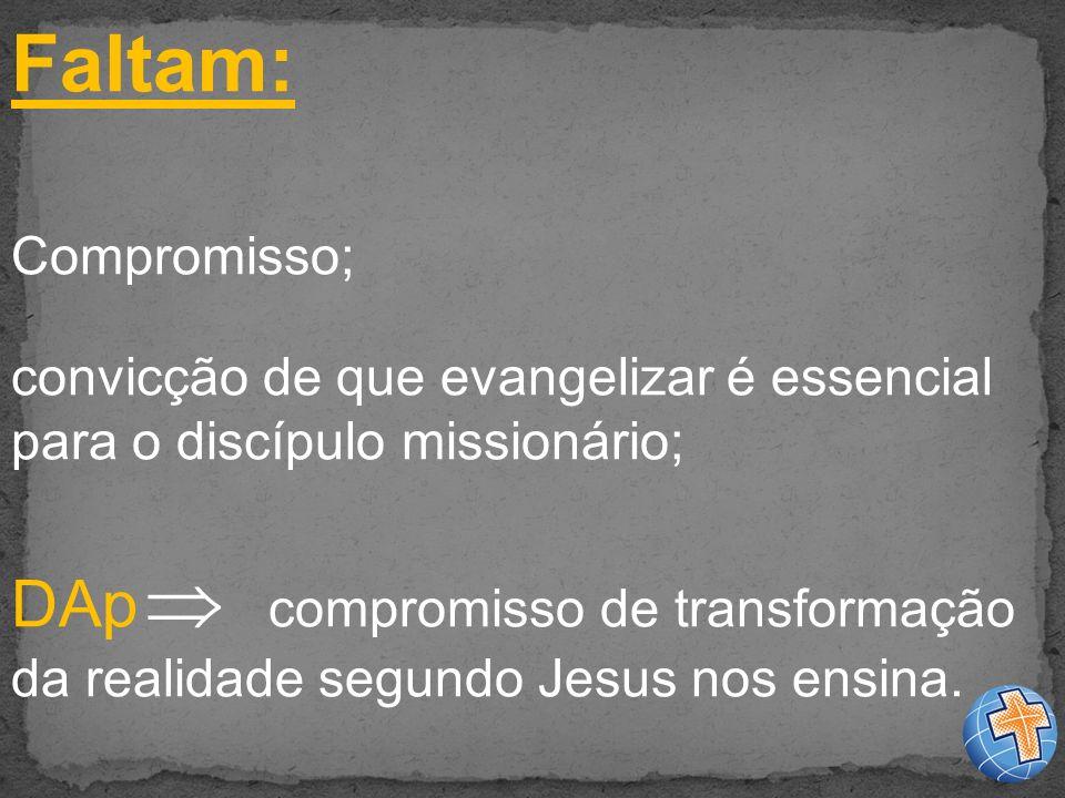 Faltam: Compromisso; convicção de que evangelizar é essencial para o discípulo missionário;
