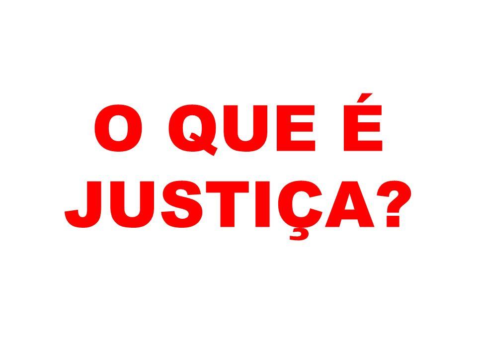 O QUE É JUSTIÇA