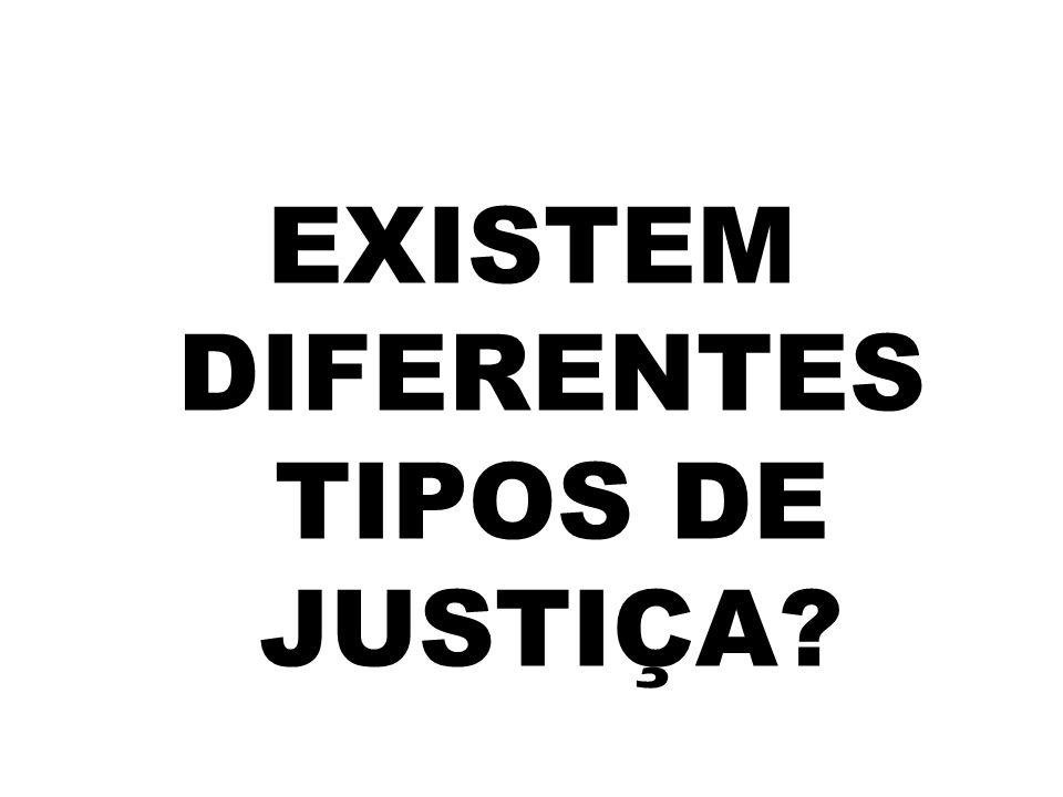 EXISTEM DIFERENTES TIPOS DE JUSTIÇA