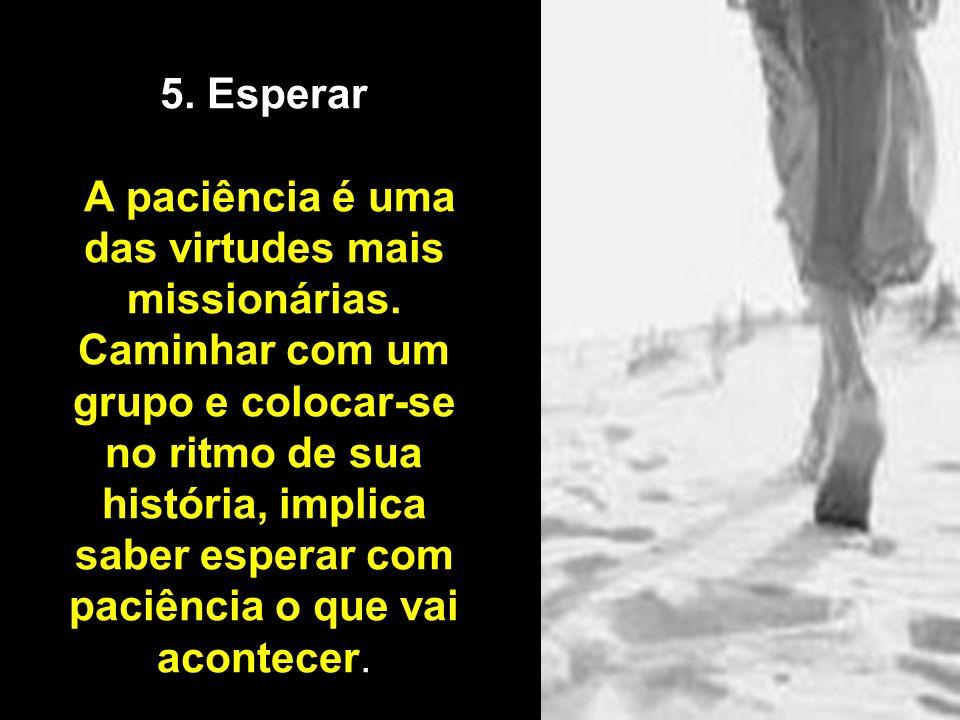 5. Esperar A paciência é uma das virtudes mais missionárias