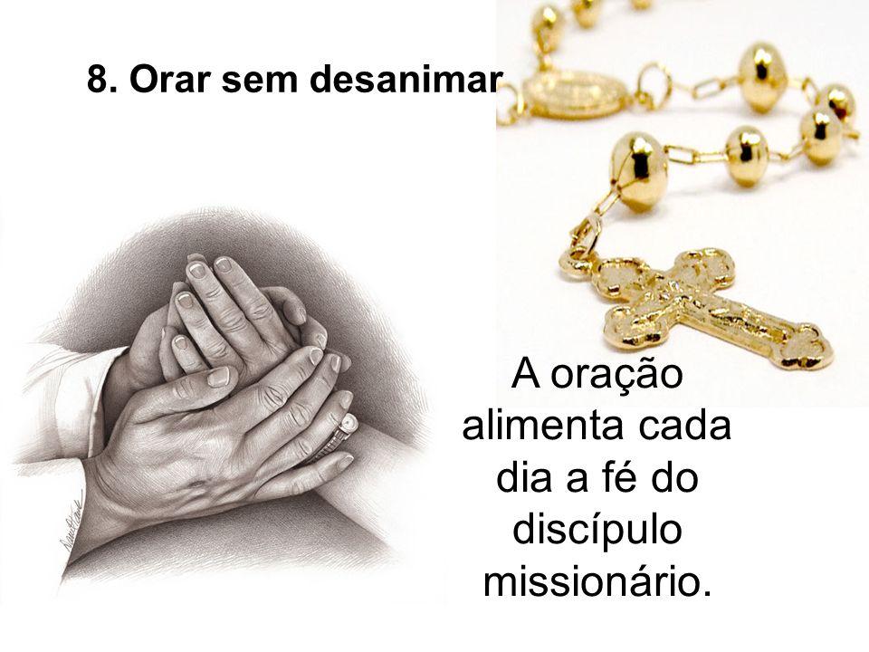 A oração alimenta cada dia a fé do discípulo missionário.