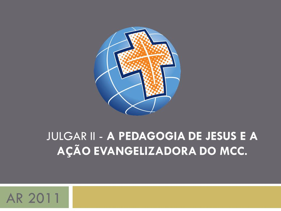 JULGAR II - A PEDAGOGIA DE JESUS E A AÇÃO EVANGELIZADORA DO MCC.