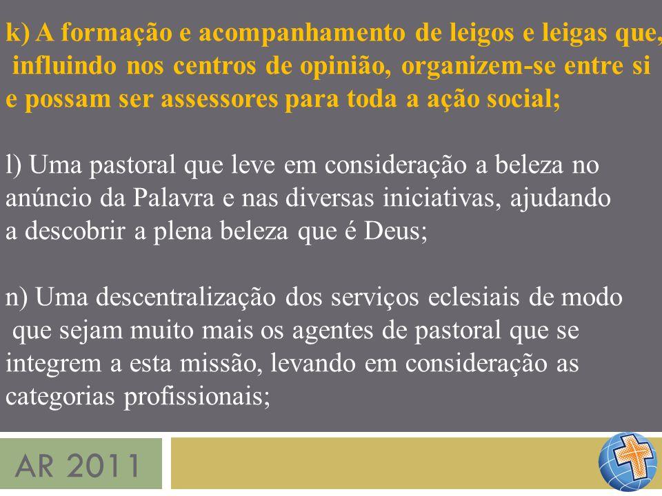 AR 2011 k) A formação e acompanhamento de leigos e leigas que,