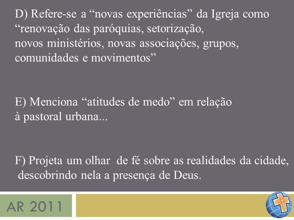 AR 2011 D) Refere-se a novas experiências da Igreja como