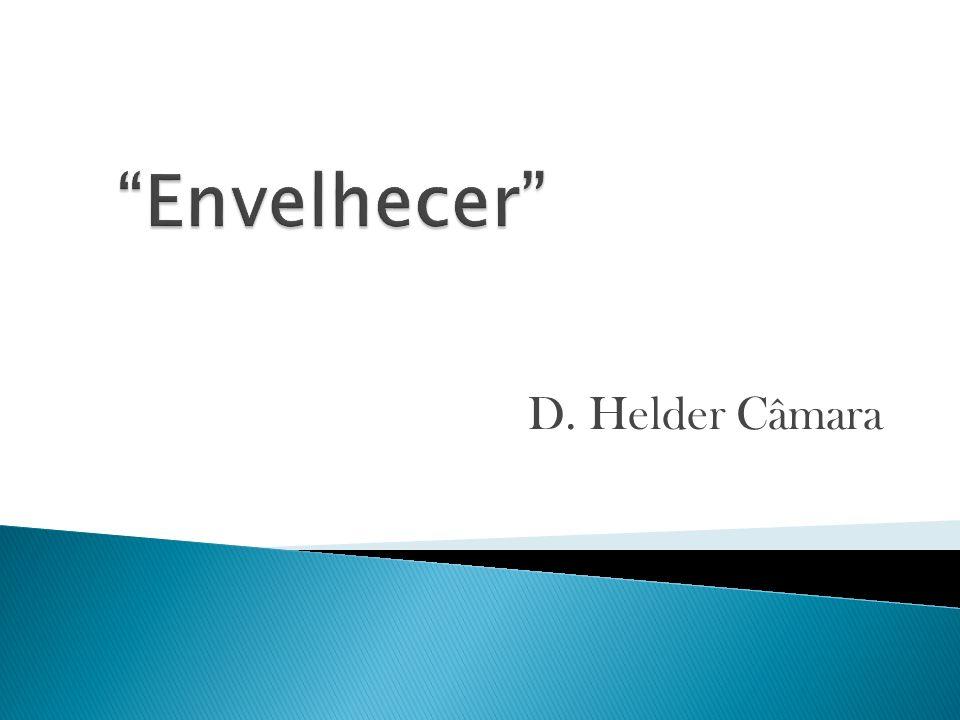 Envelhecer D. Helder Câmara