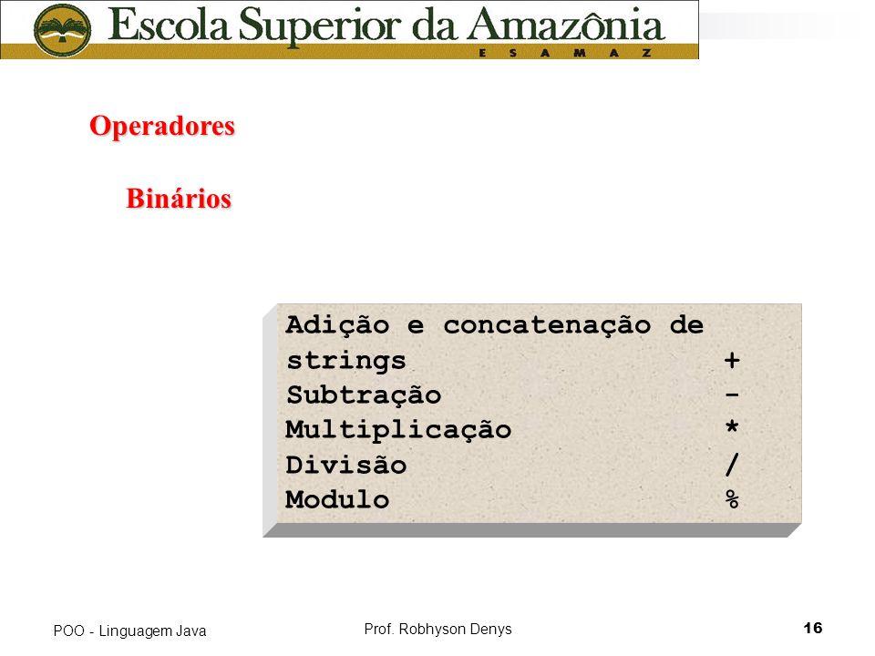 Adição e concatenação de strings + Subtração - Multiplicação *