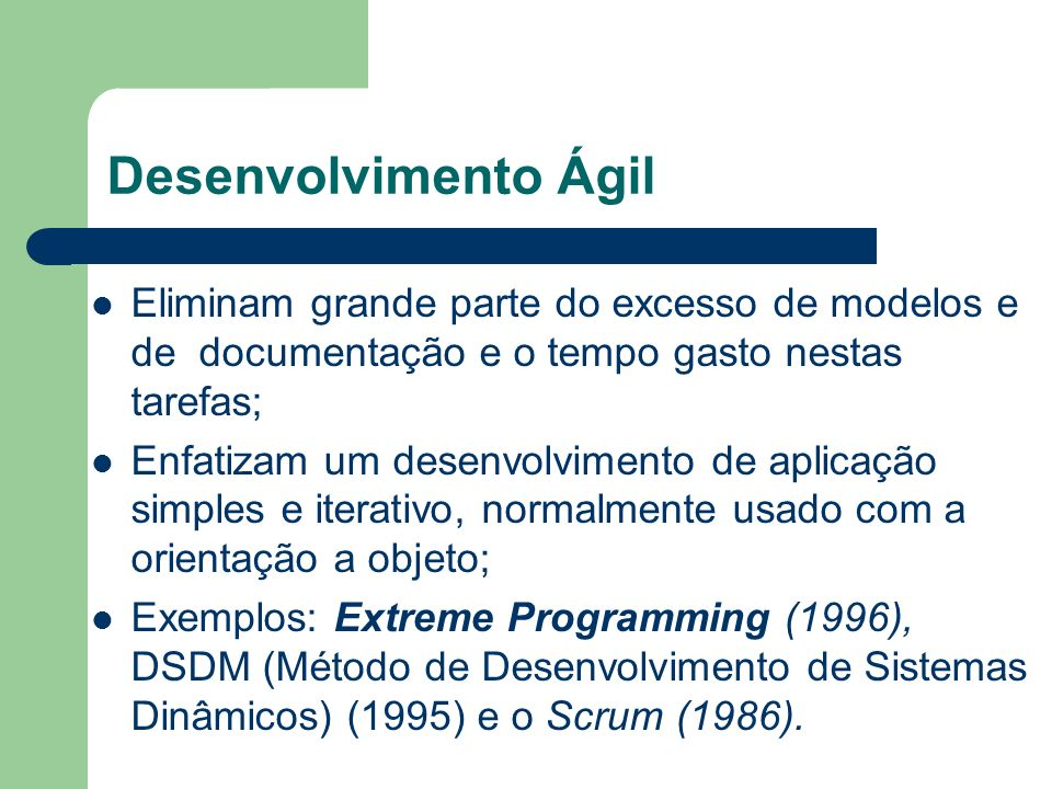 Desenvolvimento Ágil Eliminam grande parte do excesso de modelos e de documentação e o tempo gasto nestas tarefas;