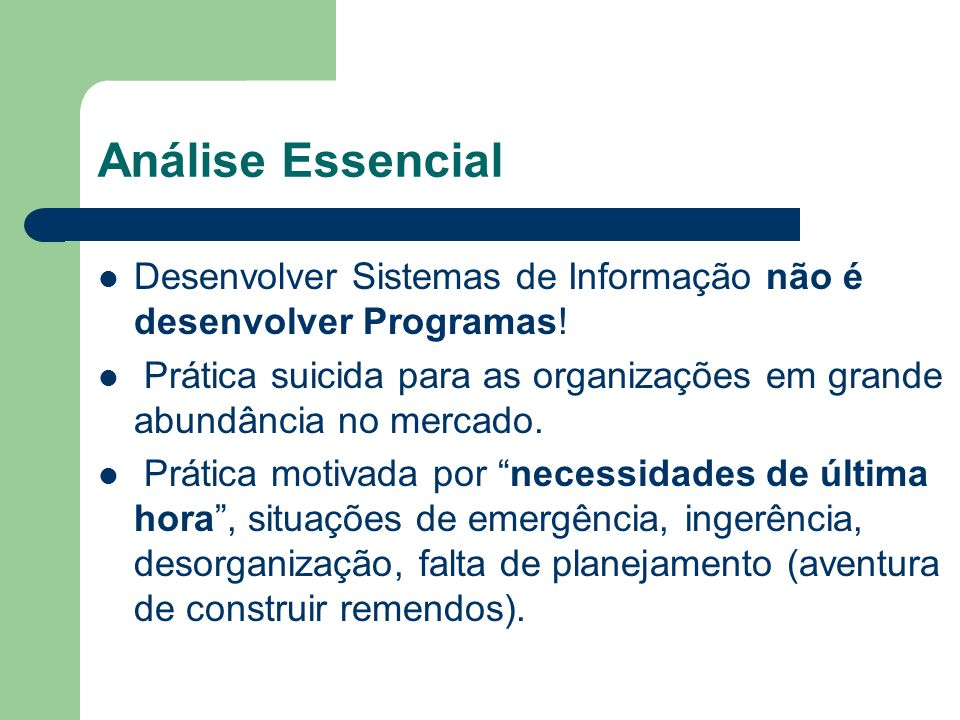 Análise Essencial Desenvolver Sistemas de Informação não é desenvolver Programas!
