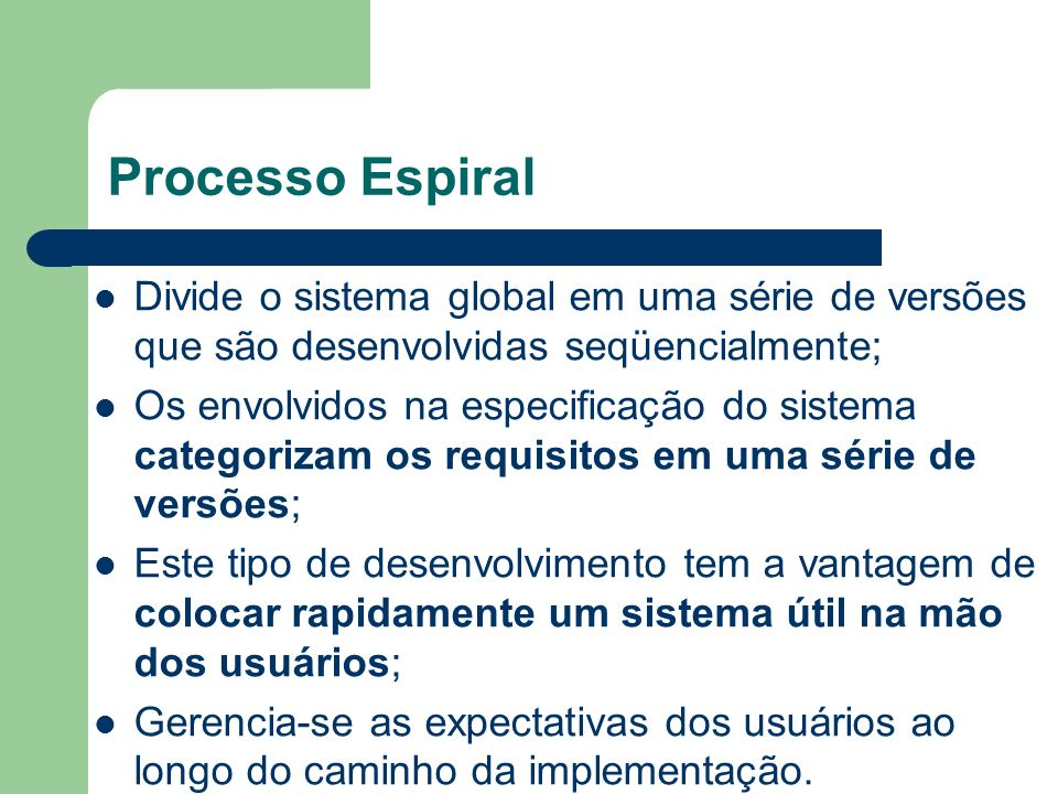 Processo EspiralDivide o sistema global em uma série de versões que são desenvolvidas seqüencialmente;