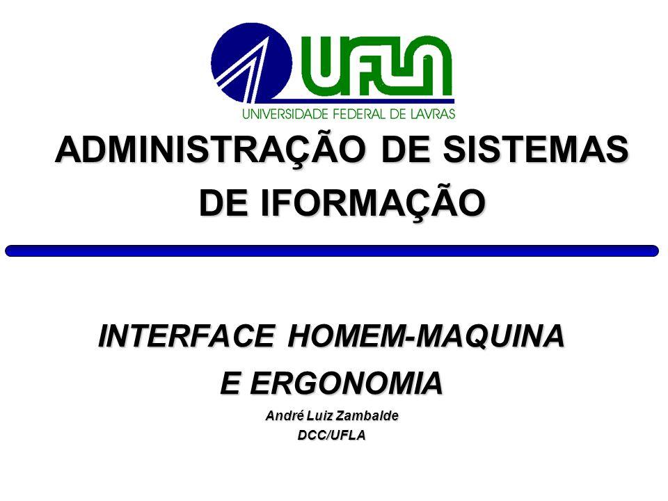 INTERFACE HOMEM-MAQUINA E ERGONOMIA André Luiz Zambalde DCC/UFLA