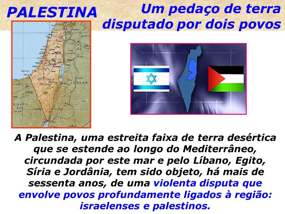 PALESTINA Um pedaço de terra disputado por dois povos