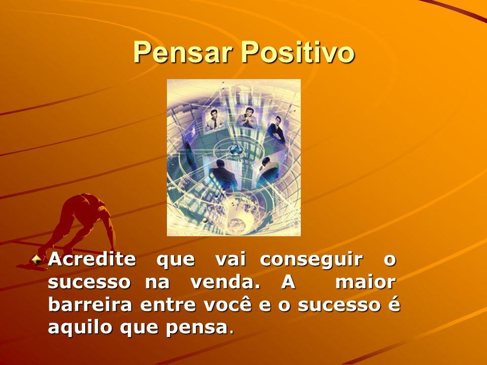 Pensar Positivo Acredite que vai conseguir o sucesso na venda.
