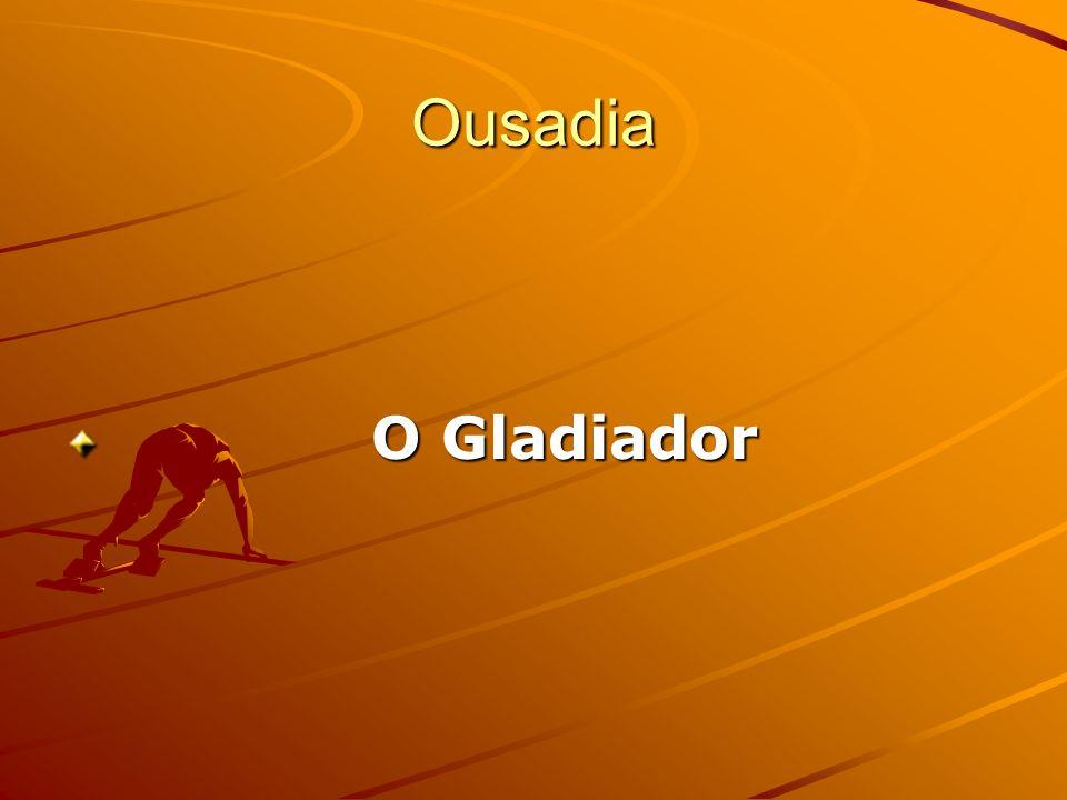 Ousadia O Gladiador