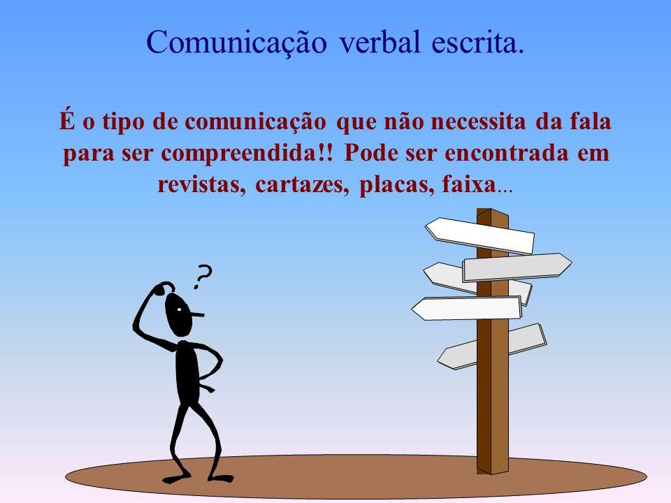 Comunicação verbal escrita.