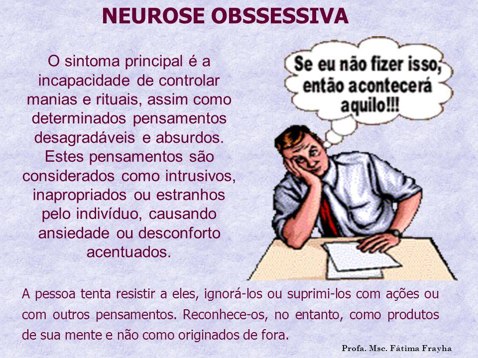 NEUROSE OBSSESSIVA O sintoma principal é a incapacidade de controlar manias e rituais, assim como determinados pensamentos desagradáveis e absurdos.