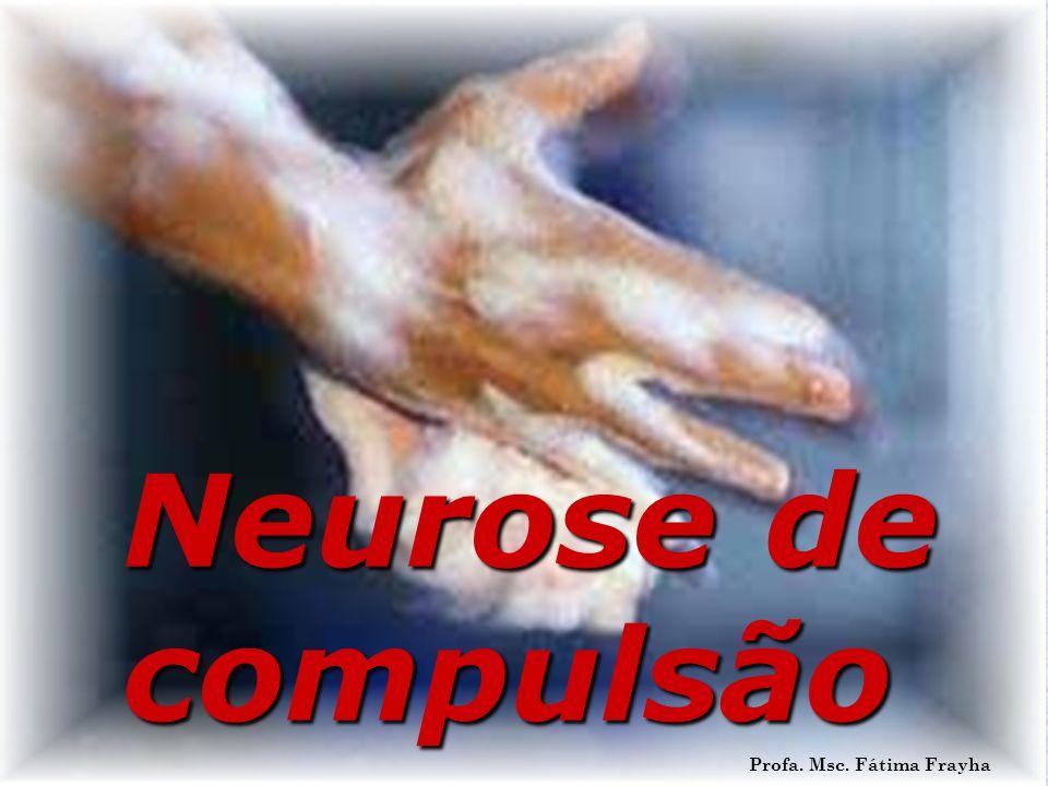 Neurose de compulsão Profa. Msc. Fátima Frayha