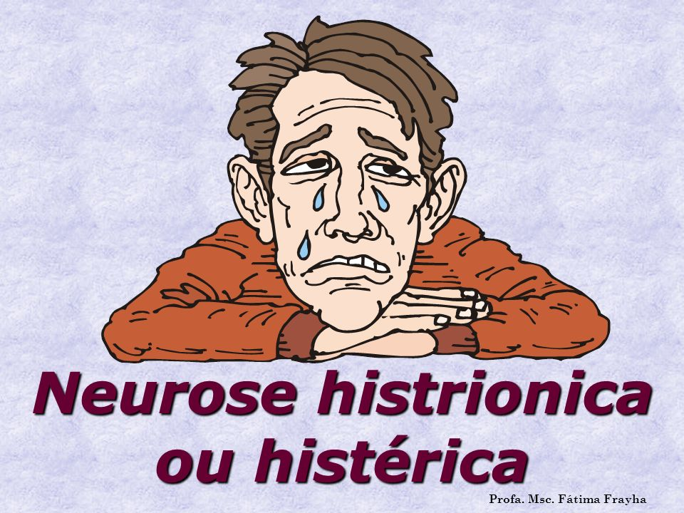 Neurose histrionica ou histérica