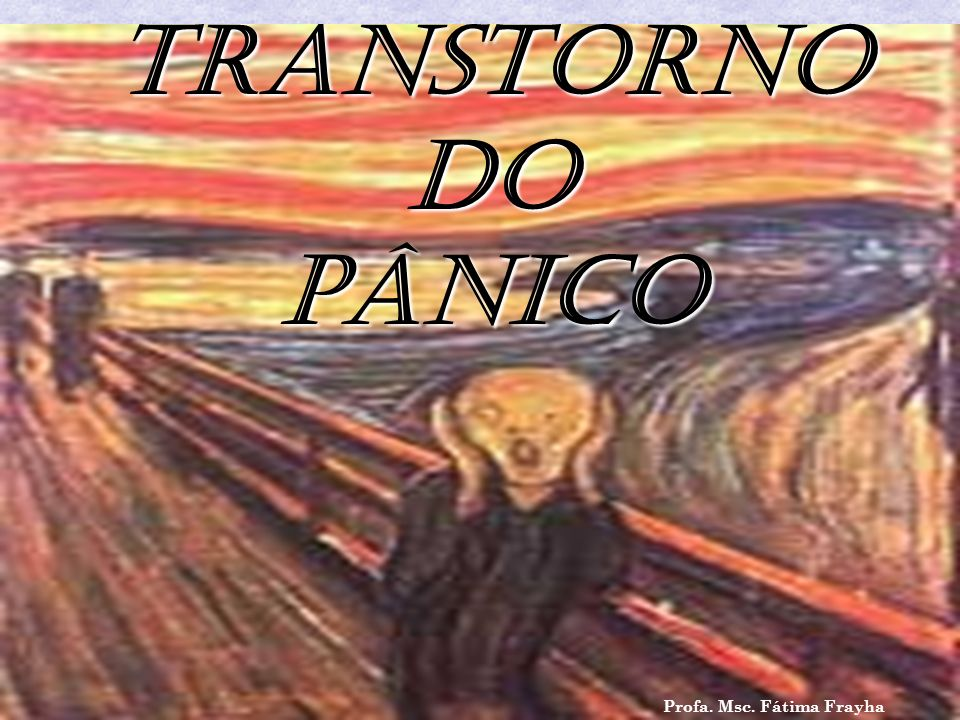 TRANSTORNO DO PÂNICO Profa. Msc. Fátima Frayha