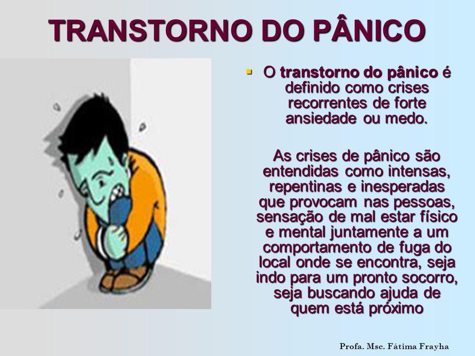 TRANSTORNO DO PÂNICO O transtorno do pânico é definido como crises recorrentes de forte ansiedade ou medo.