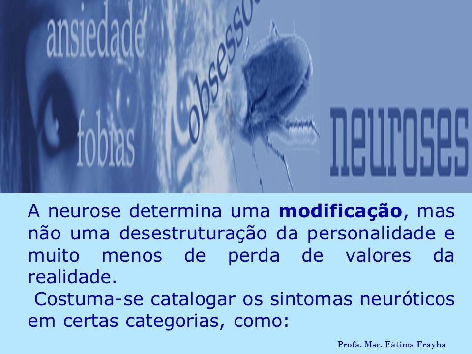 A neurose determina uma modificação, mas não uma desestruturação da personalidade e muito menos de perda de valores da realidade.