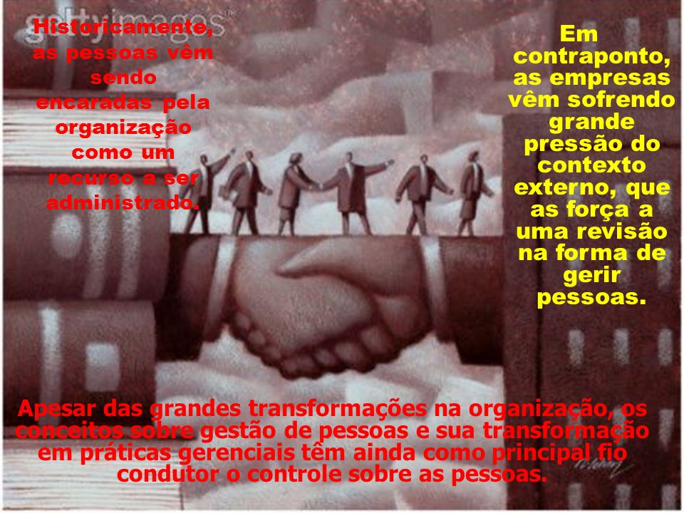 Historicamente, as pessoas vêm sendo encaradas pela organização como um recurso a ser administrado.