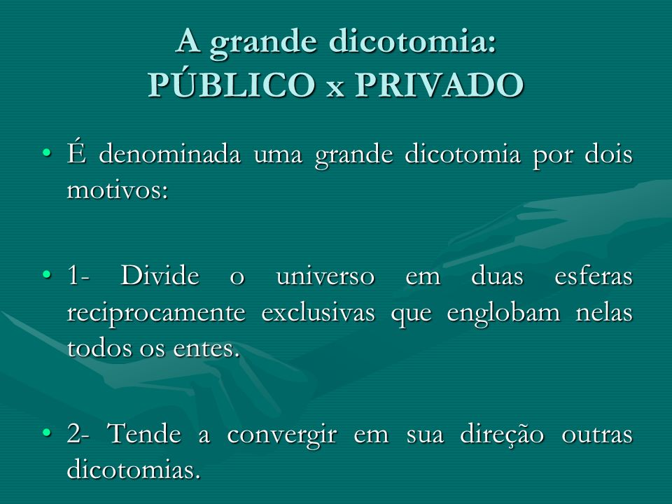 A grande dicotomia: PÚBLICO x PRIVADO