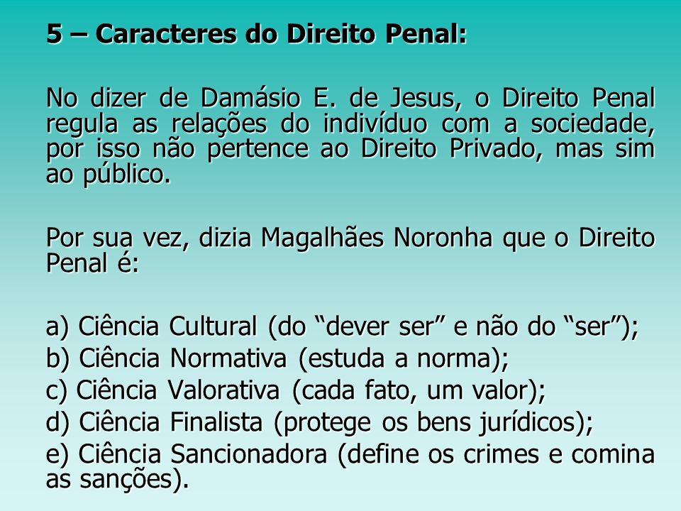 Por sua vez, dizia Magalhães Noronha que o Direito Penal é: