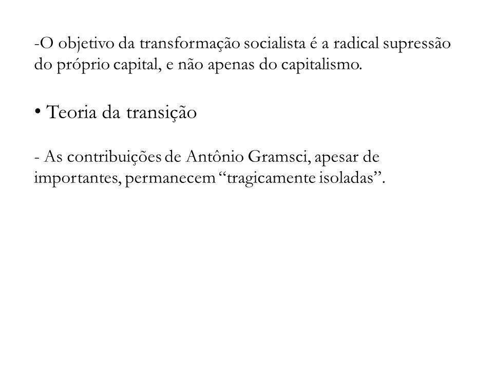 O objetivo da transformação socialista é a radical supressão do próprio capital, e não apenas do capitalismo.