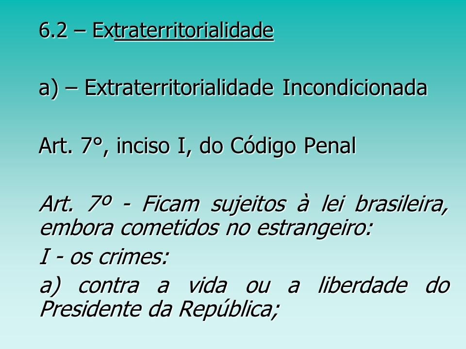 a) – Extraterritorialidade Incondicionada