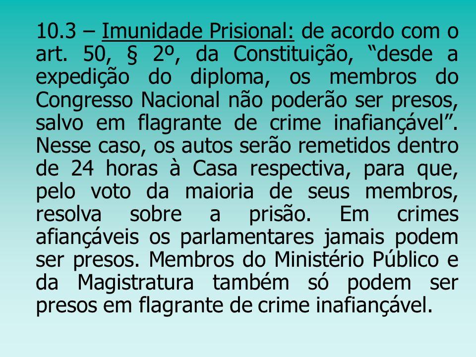 10. 3 – Imunidade Prisional: de acordo com o art