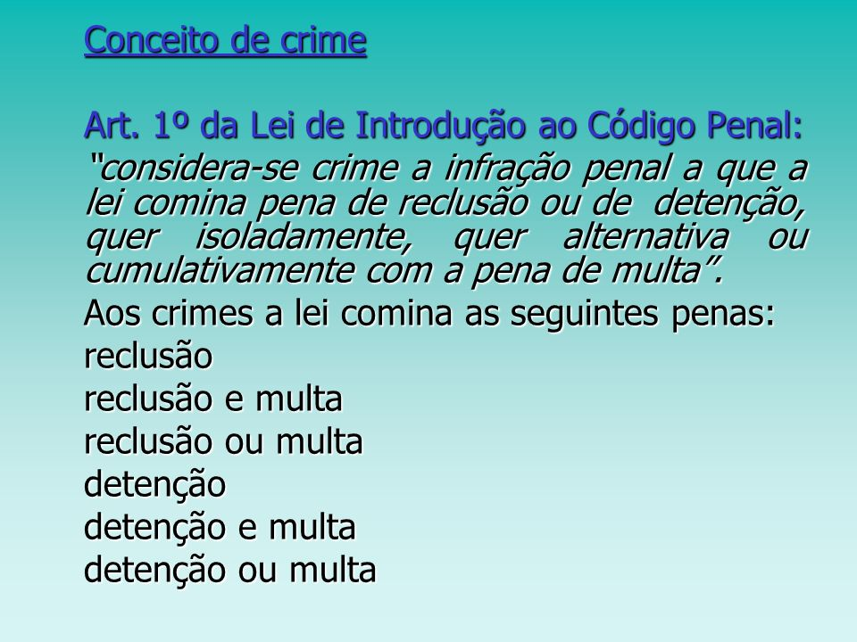 Conceito de crime Art. 1º da Lei de Introdução ao Código Penal:
