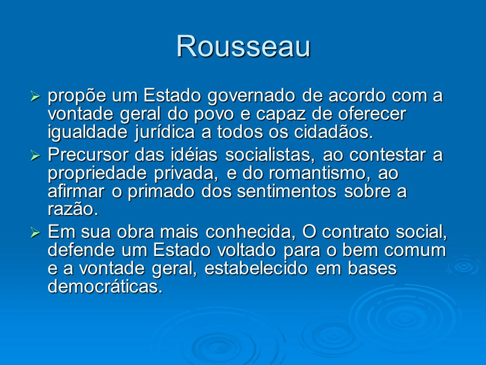 Rousseau propõe um Estado governado de acordo com a vontade geral do povo e capaz de oferecer igualdade jurídica a todos os cidadãos.