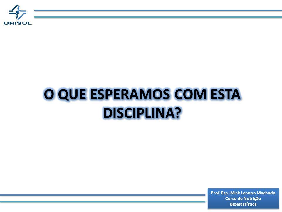 O QUE ESPERAMOS COM ESTA DISCIPLINA Prof. Esp. Mick Lennon Machado