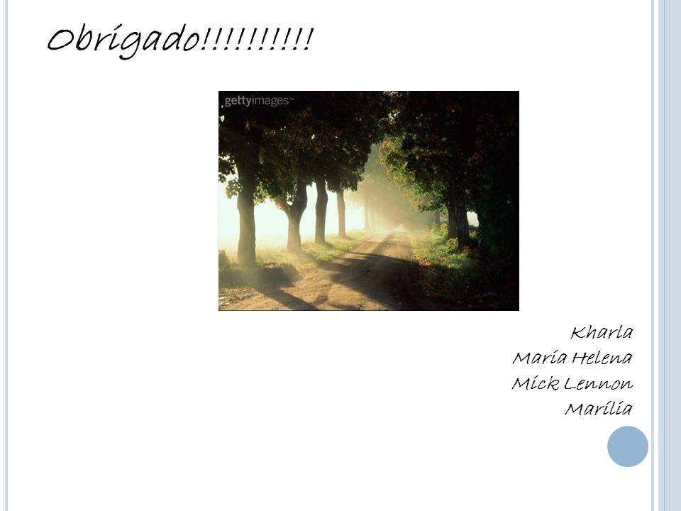 Obrigado!!!!!!!!!! Kharla Maria Helena Mick Lennon Marília